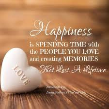 happiness is spending time the people you love family time