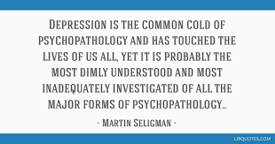 depression is the common cold of psychopathology and has touched