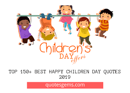 Loved by one and all, childhood is all about innocence and playfulness. Top 2735 Best Children Day Quotes 2020 Happy Children S Day Quotes