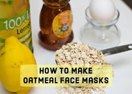 homemade oatmeal face masks and their