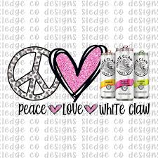 Peace Love White Claw Sublimation Png Digital Download White Claw Png White Claw Sublimation Png Peace Love Whit In 2020 Peace And Love Vinyl Shirts Printable Vinyl