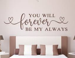 You Will Forever Be My Always Love Wall Decal Bedroom Quote Always And Forever Romantic Wall Art