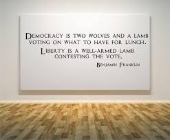 Democracy Is Two Wolves And A Lamb Benjamin Franklin Quote Motivational Wall Decal On Etsy 28 00 Benjamin Franklin Quotes Benjamin Franklin Democracy Quotes