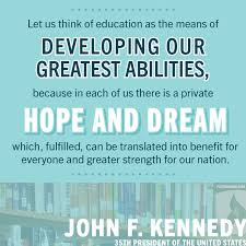 let us think of education as the means of developing out greatest
