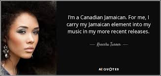 kreesha turner quote i m a canadian n for me i carry my