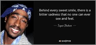tupac shakur quote behind every sweet smile there is a bitter
