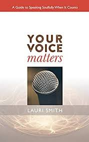 Your Voice Matters: A Guide To Speaking Soulfully When It Counts ...
