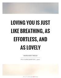 loving you is just like breathing as effortless and as lovely