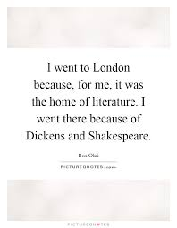 i went to london because for me it was the home of literature