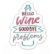 Hello Wine Goodbye Problems Vinyl Sticker Waterproof Decal Sticker 5 Walmart Com Walmart Com
