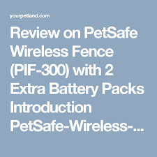 Review On Petsafe Wireless Fence Pif 300 With 2 Extra Battery Packs Introduction Petsafe Wireless Fence Pif 300 The Petsa Wireless Wireless Dog Fence Fence