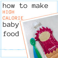 how to make high calorie baby food
