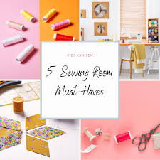 5 Sewing Room Must Haves Kids Can Sew Blog