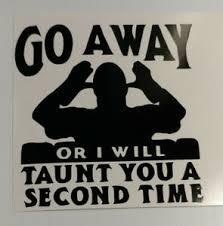 Monty Python Go Away Or Taunt You Laptop Car Locker Window And Yeti Decal X2 Ebay