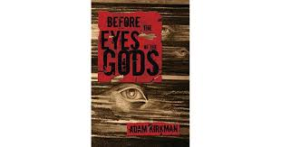 Before the Eyes of the Gods by Adam Kirkman