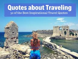 quotes about traveling amazing travel captions for inspiration