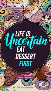 life is uncertain eat dessert first quote by ernestine ulmer