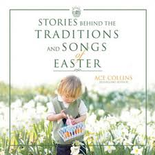 Stories Behind the Traditions and Songs of Easter by Ace Collins Audiobook  Download - Christian audiobooks. Try us free.