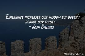 josh billings quote experience increases our wisdom but doesn t