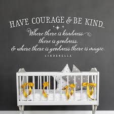 Nursery Wall Decal Have Courage And Be Kind Cinderella Wall Etsy Nursery Wall Decals Kids Wall Decals Wall Quotes Decals Bedroom