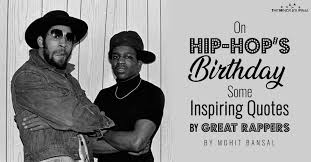 on hip hop s birthday some inspiring quotes by great rappers