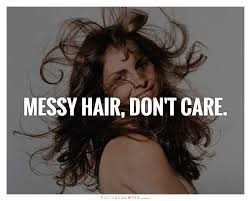 messy hair don t care picture quotes