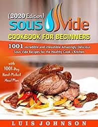 Sous Vide Cookbook for Beginners: 1001 Incredible Irresistible ...