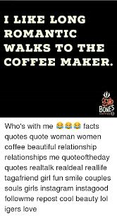 i like long r tic walks to the coffee maker bones coffee who s