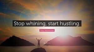 stop whining start hustling