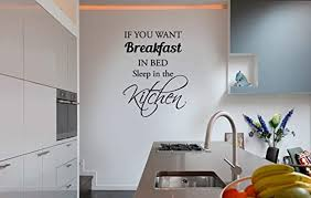 Amazon Com Wall Vinyl Decal Kitchen If You Want Breakfast In Bed Sleep In The Kitchen Mural Transfer Stencil Vinyl Decor Sticker Home Art Print Br2734 Home Kitchen