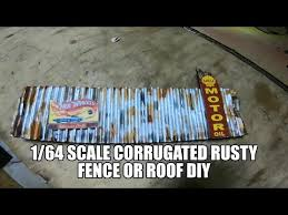 1 64 Scale Corrugated Rusty Fence Walls Or Roof Diy Youtube