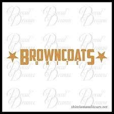 Browncoats Unite Vinyl Decal Firefly Serenity Browncoats Malcolm Reynolds Reavers Jayne Cobb Shiny River Tam