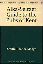 Amazon.fr - Alka-Seltzer Guide to the Pubs of Kent - Smith, Rhonda ...