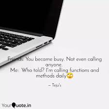 friends you became busy quotes writings by tejaswi