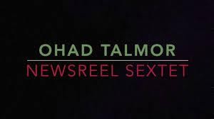 "Ohad Talmor Newsreel Sextet ""Long Forms"" EPK - YouTube"