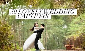 lovely wedding captions to celebrate the couple and special day
