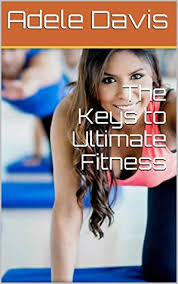 The Keys to Ultimate Fitness by Adele Davis