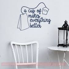 Decals For Walls Cup Of Tea Everything Better Kitchen Wall Quotes Sticker