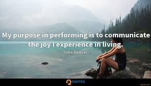 my purpose in performing is to communicate the joy i experience