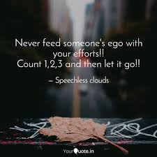 never feed someone s ego quotes writings by speechless