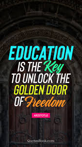education is the key to unlock the golden door of dom quote