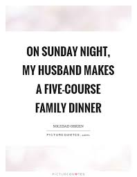 on sunday night my husband makes a five course family dinner