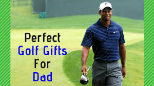 perfect golf gifts dad wants from you