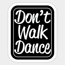 Don T Walk Dance Dance Funny Saying Sticker Teepublic Au