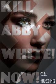 Kill Abby White! Now!: Huesing, C.B.: 9781457554377: Amazon.com: Books