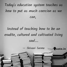 today s education system quotes writings by shivani sarma