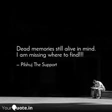 dead memories still alive quotes writings by pilshuj the