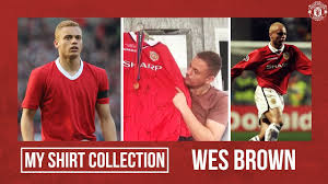 My Shirt Collection | Wes Brown | Manchester United - YouTube