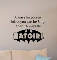 Always Be Yourself Unless You Can Be Batgirl Wall Decal Etsy