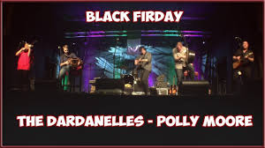 The Dardanelles - Polly Moore (Black Friday) - YouTube